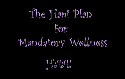 The HAPI Plan for Mandatory Wellness