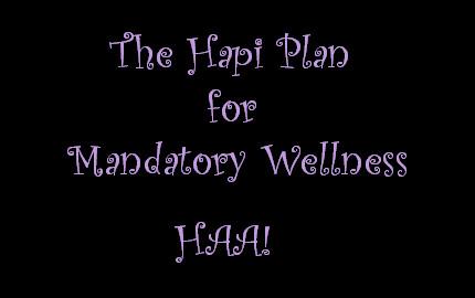The HAPI Plan for Mandatory Wellness